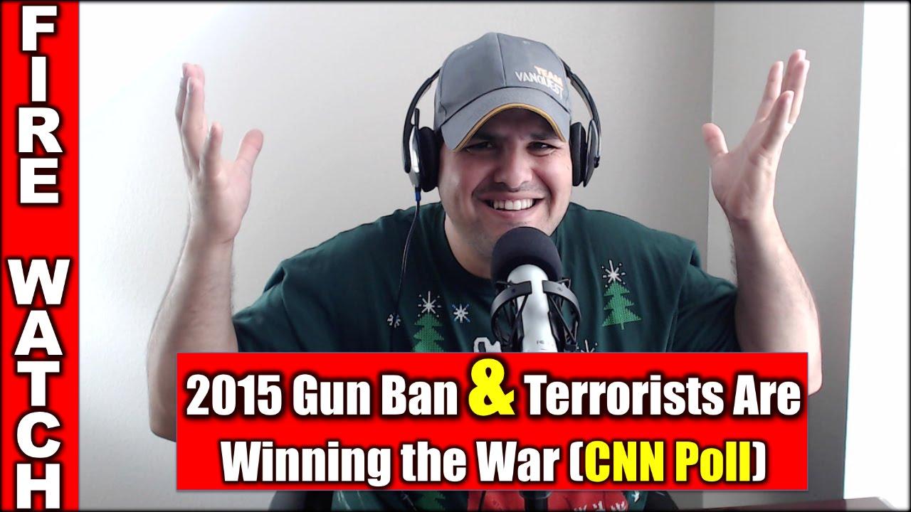 2015 Gun Ban & Terrorists are Winning the War (CNN Poll)  Fire Watch EP #21
