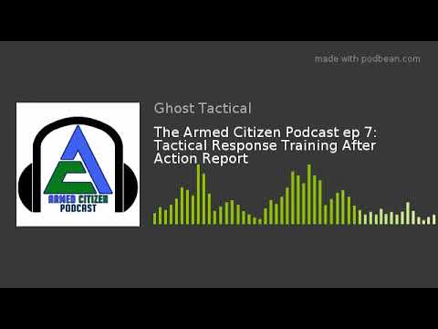 The Armed Citizen Podcast ep 7:  Tactical Response Training After Action Report