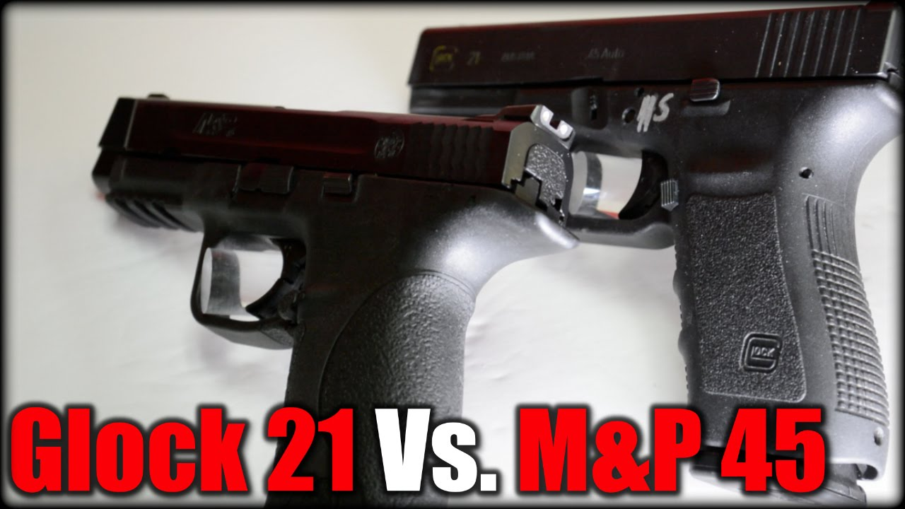 Glock 21 Vs. M&P 45 ACP| Which is Superior?