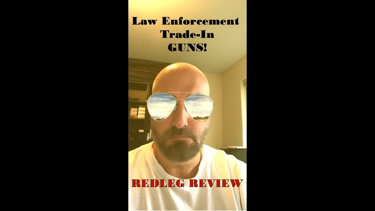 LEO Trade-In Guns - Are They Worth it?
