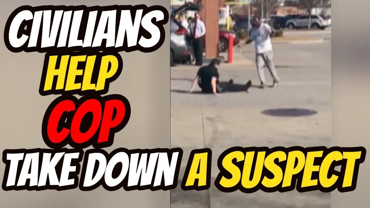 Civilians Help Cop take down a Suspect