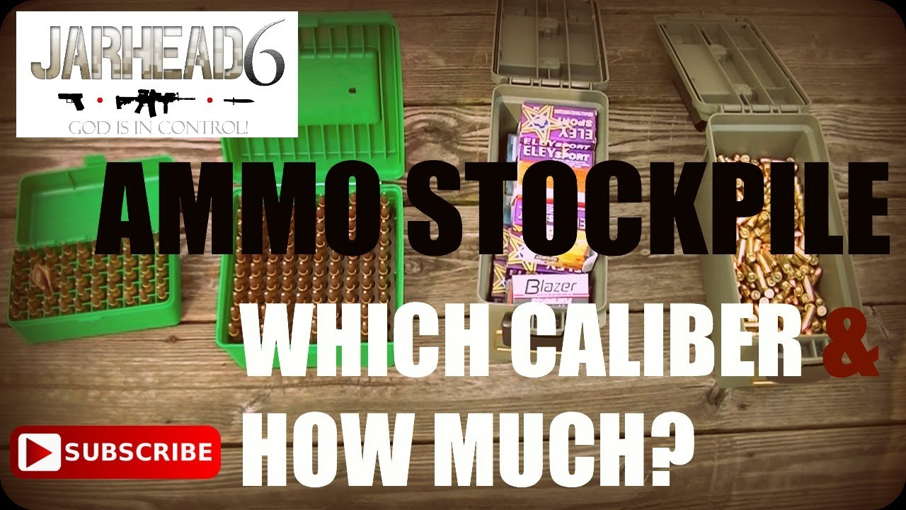 Ammo Stockpile, Which Caliber and How Much?