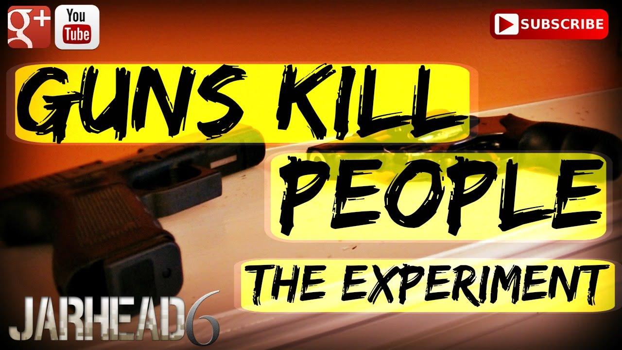 Guns Kill People: The Experiment!