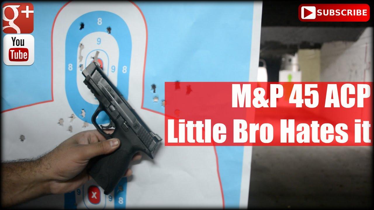 M&P 45: Little Bro Hates it!