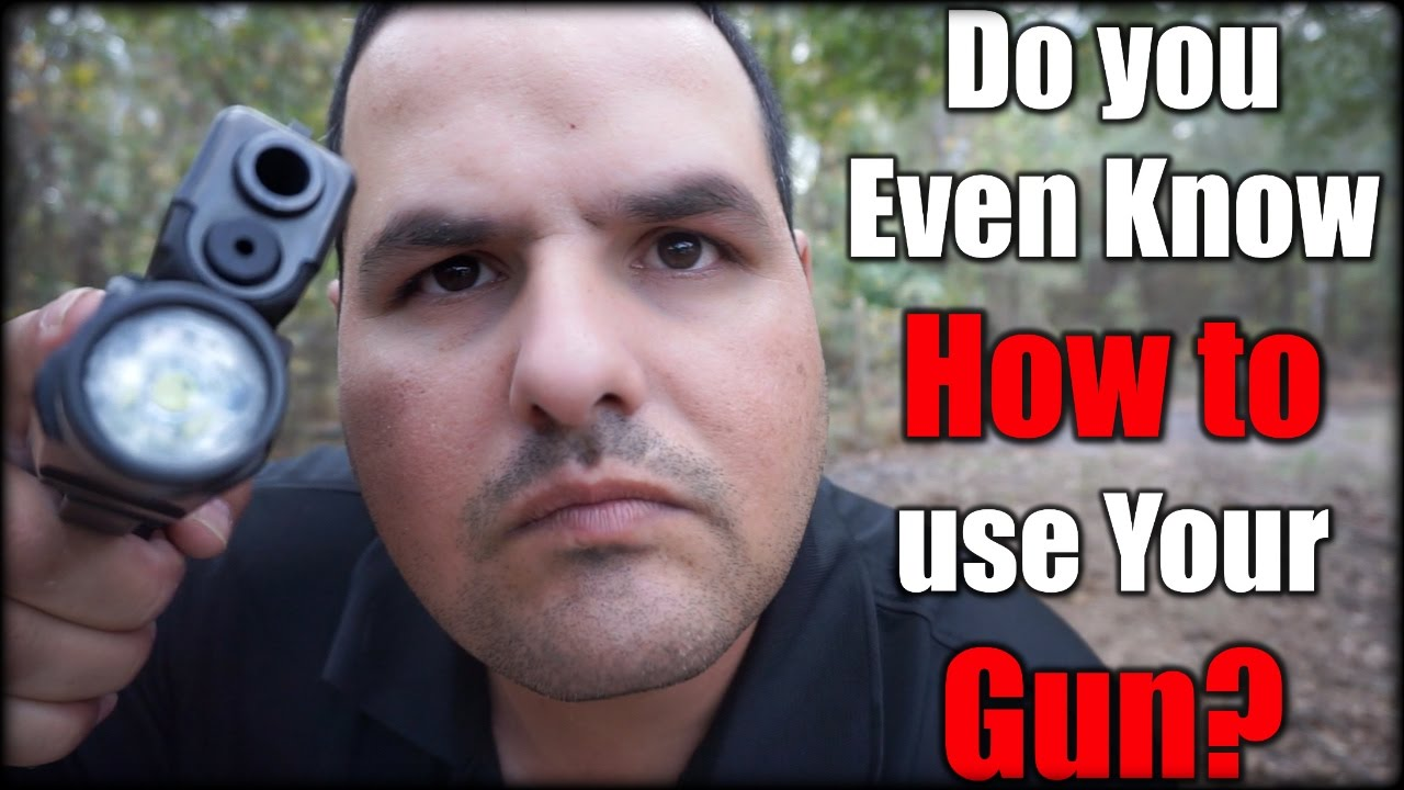 Do you Even Know How to use Your Gun?