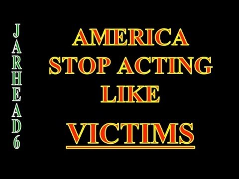 America Stop Acting Like Victims!!!