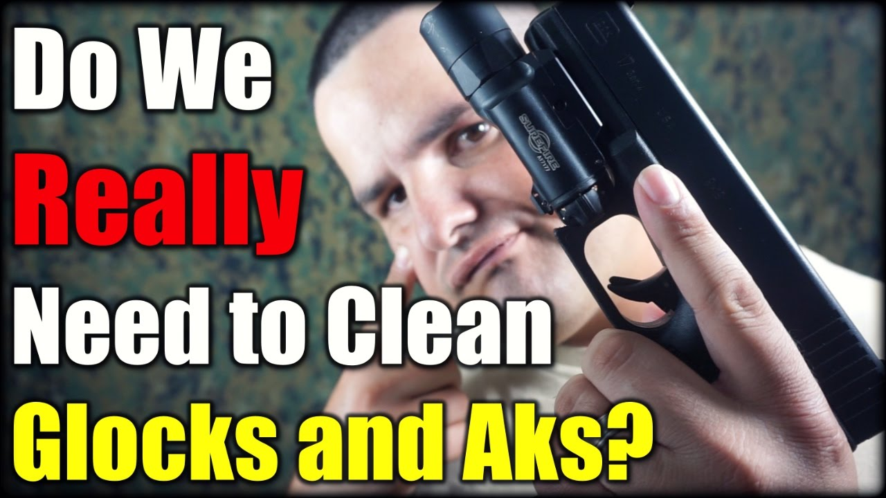 Do We Really Need to Clean Glocks and Aks?