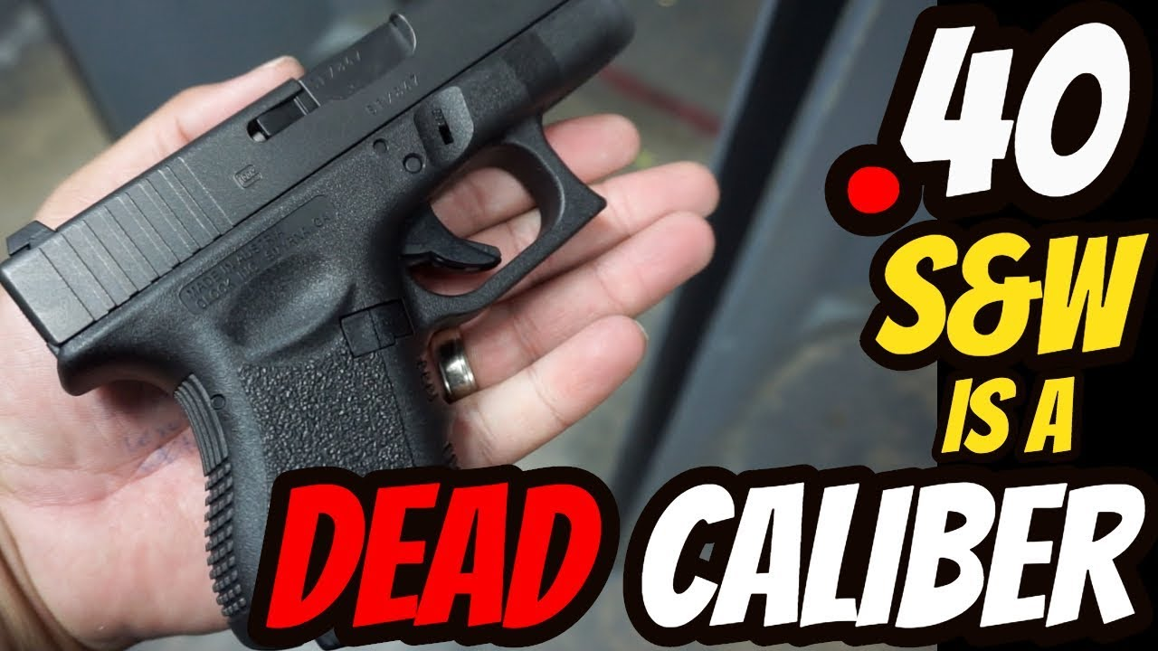 .40 S&W is a DEAD Caliber