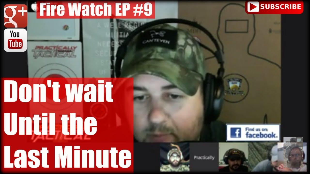 Don't wait Until the Last Minute Fire Watch EP #9