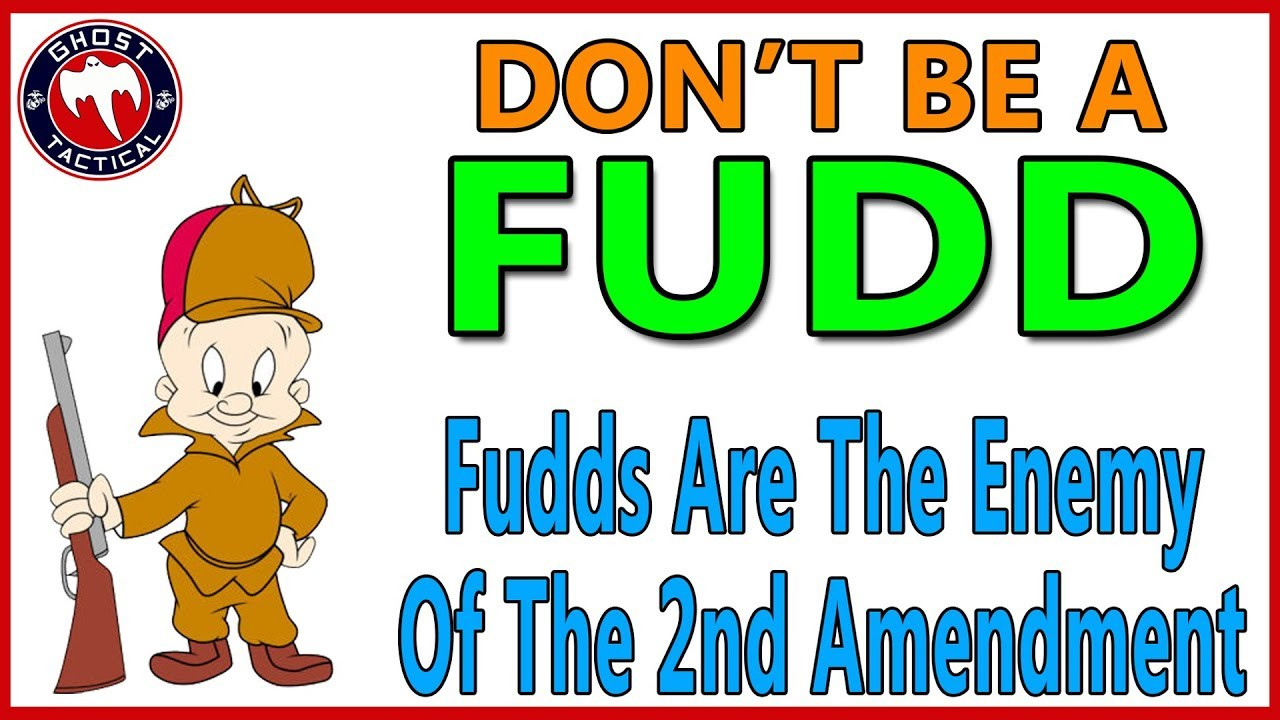 Fudds Are The Enemy of the 2nd Amendment
