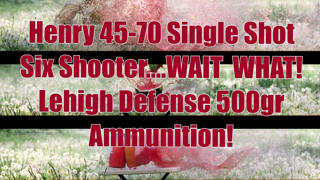Henry 45-70 Single Shot 6 Wait ... WHAT!! Lehigh Defense Ammo
