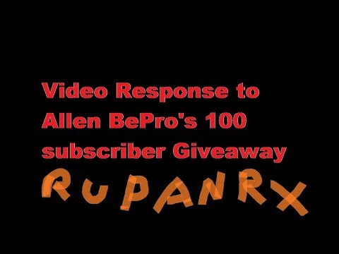 Video Response to Allen BePro's 100 subscriber Giveaway