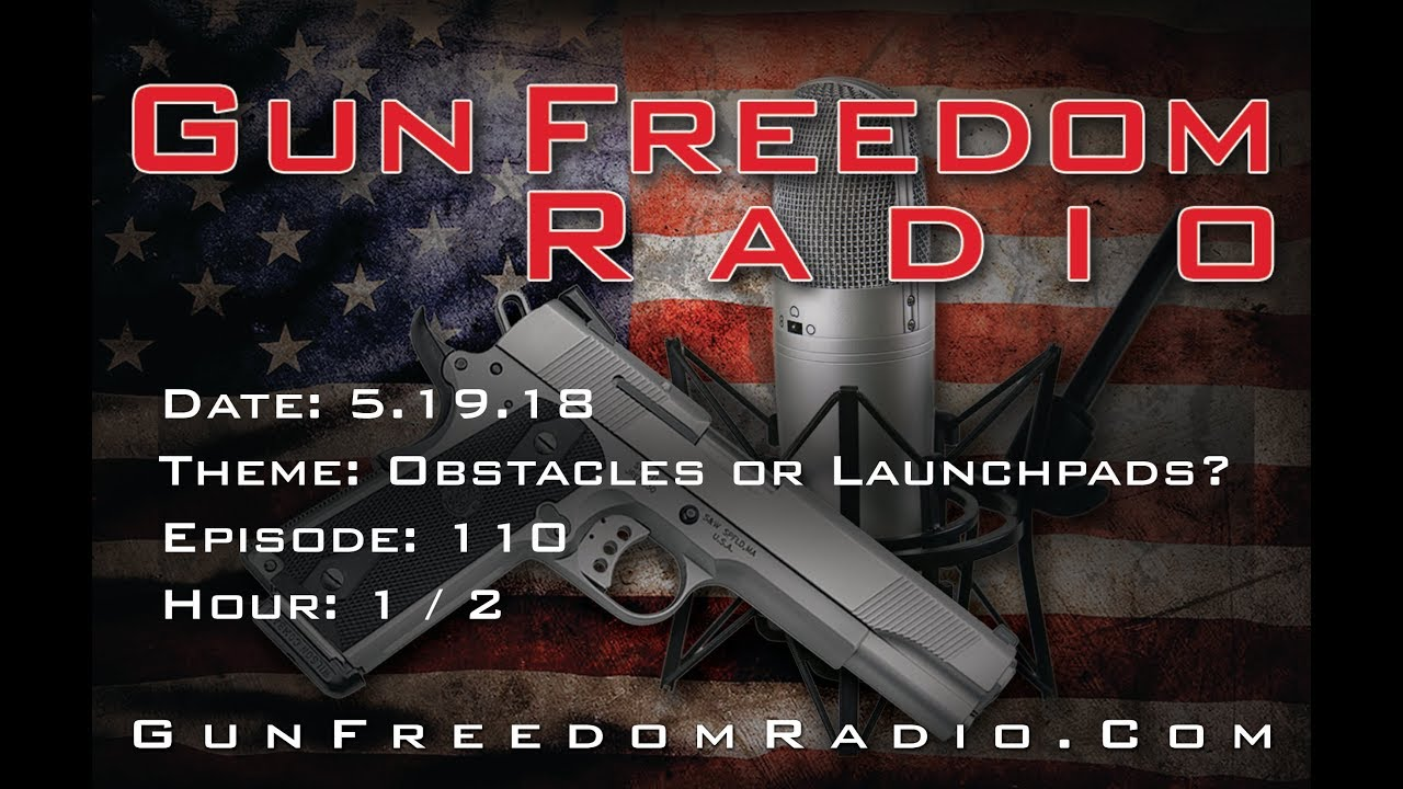 Gun Freedom Radio Episode 110 Hour 1; Obstacles or Launchpads?