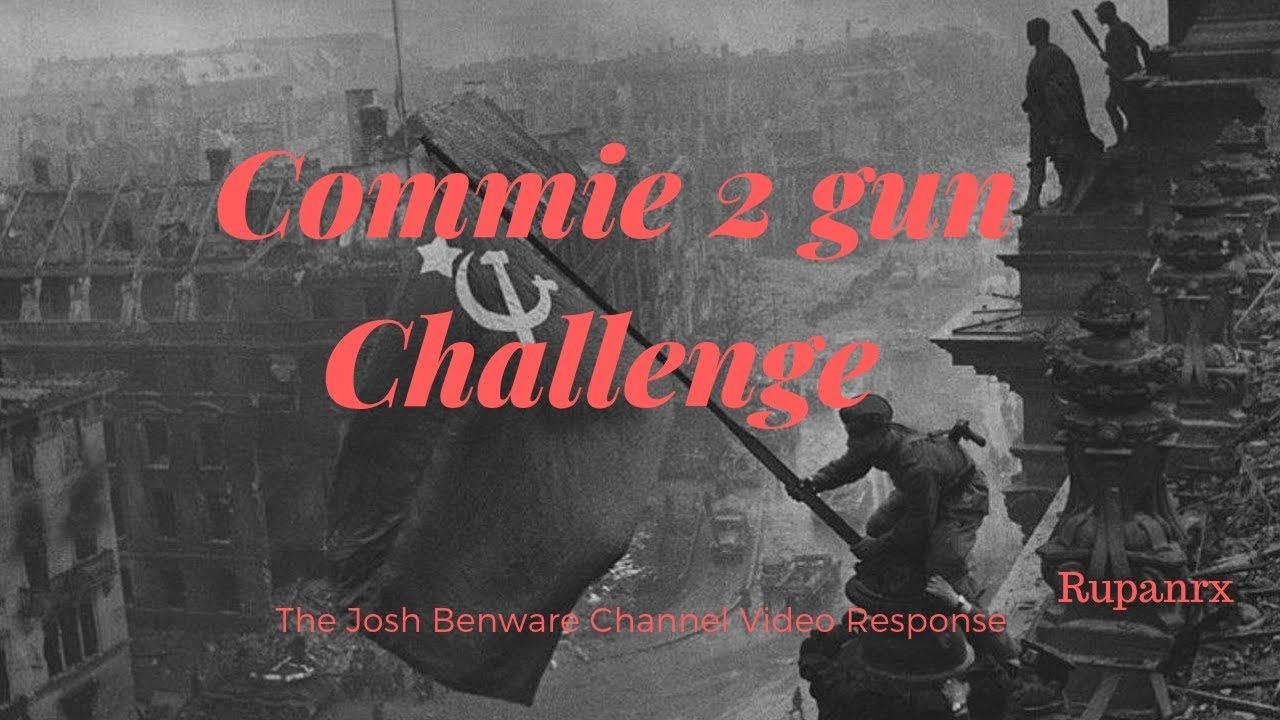 Commie 2 Gun Challenge Video Response Josh Benware