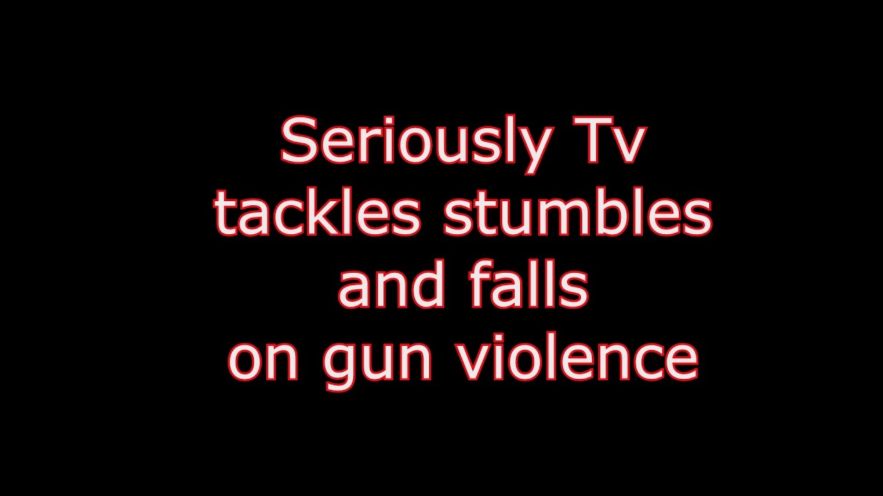 Seriously Tv tackles stumbles and falls on gun violence