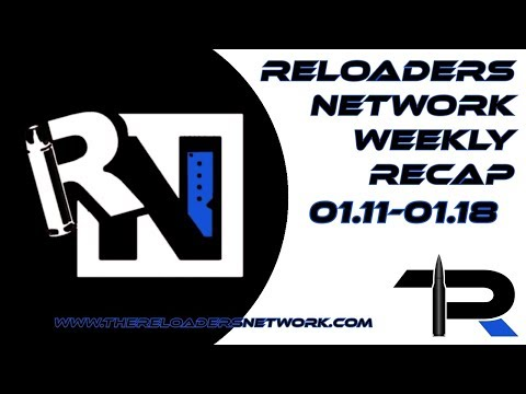 The Reloaders Network Weekly Recap 01.11-01.18