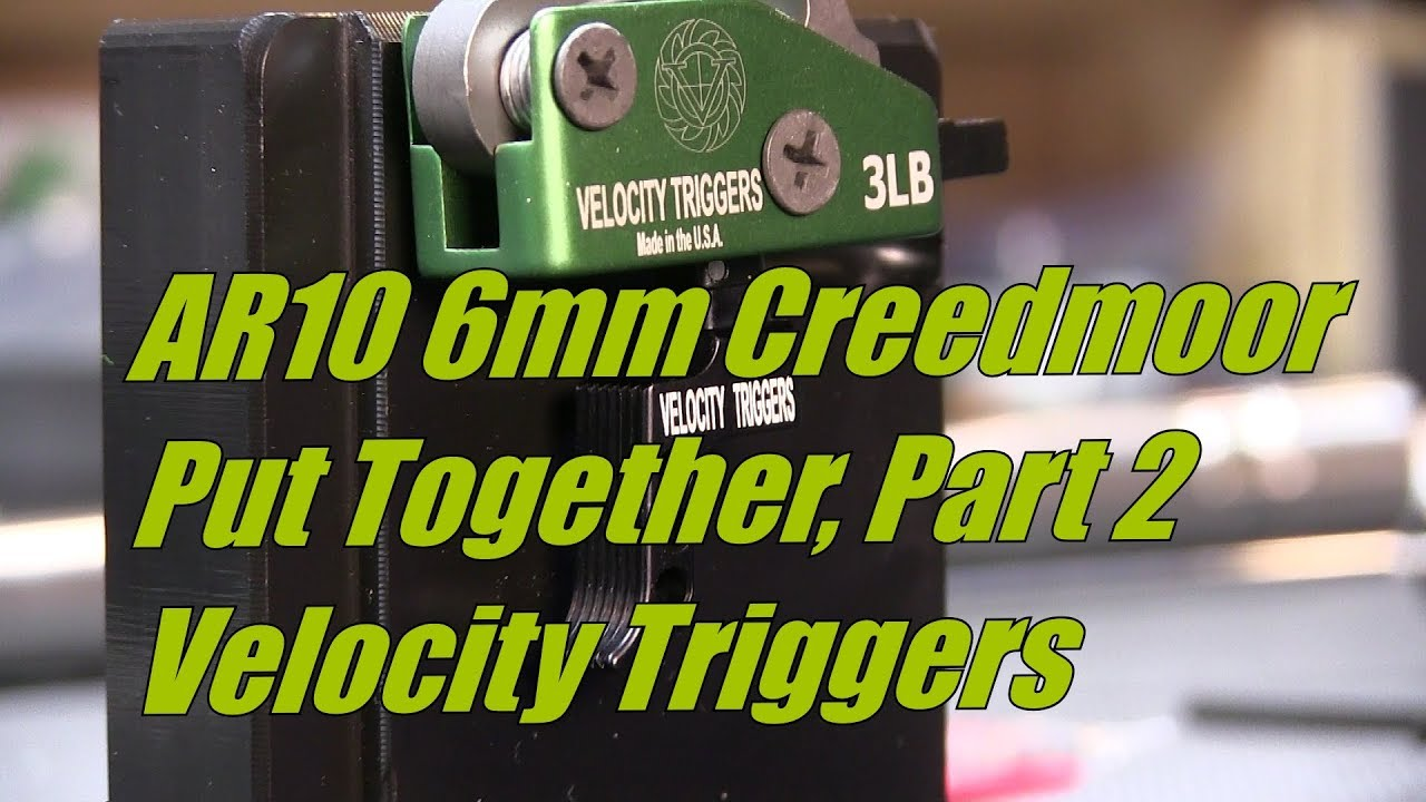 AR10 6MM Creedmoor Put Together, Part 2 Velocity Trig