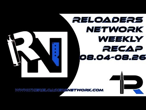 The Reloaders Network Weekly Recap 08.04.18-08.25.18