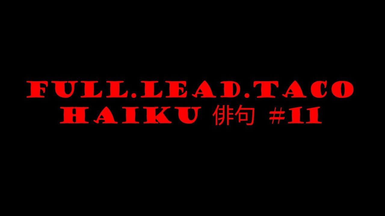 Full.Lead.Taco Haiku #11
