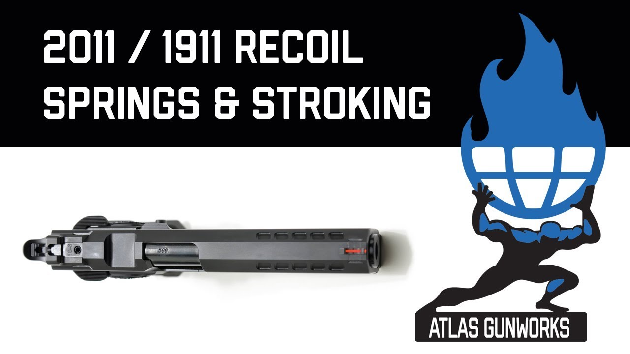 Changing 2011 Recoil Springs and What does Stroking Guns Mean?