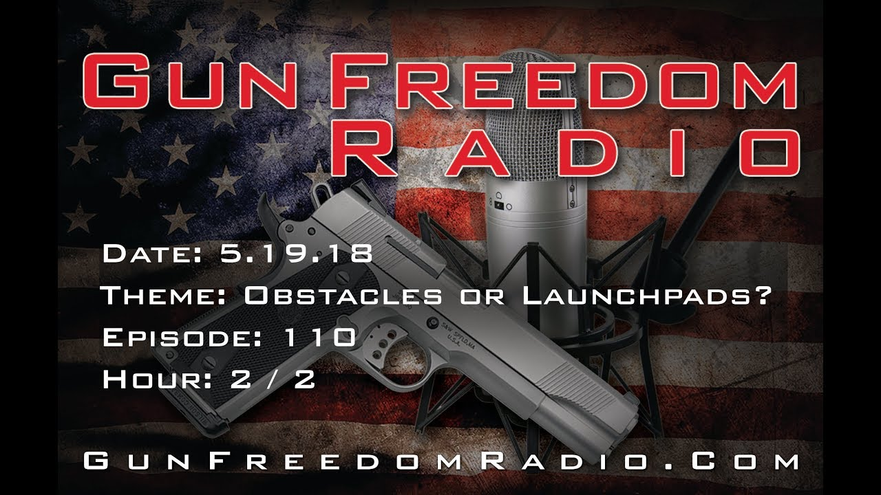 Gun Freedom Radio Episode 110 Hour 2; Obstacles or Launchpads?