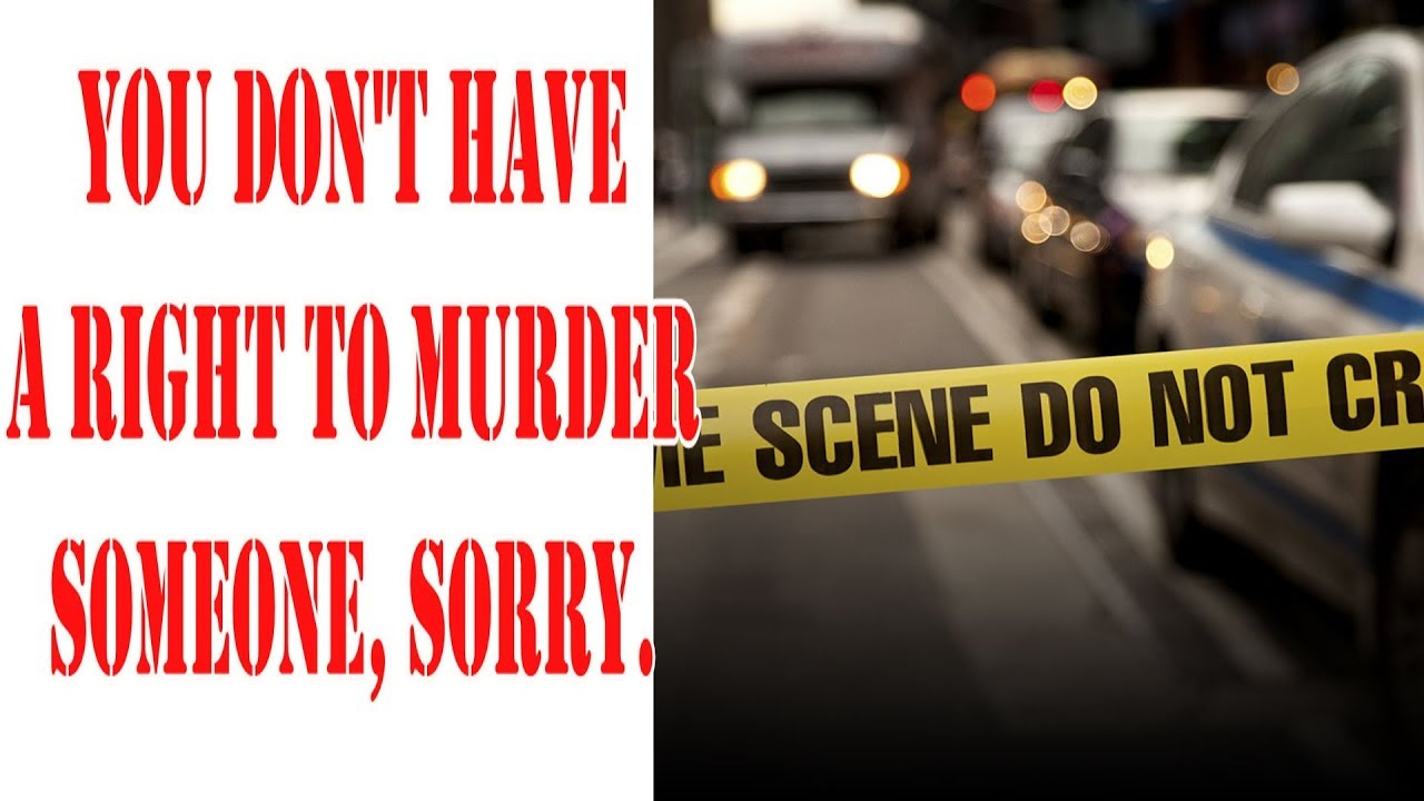 You don't have the right to murder someone, sorry. Via @RunNGunsNews