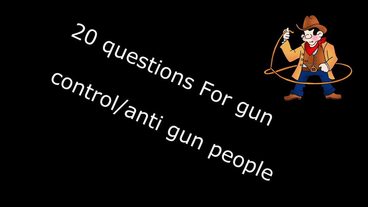 20 Questions gun owners have for anti gun people