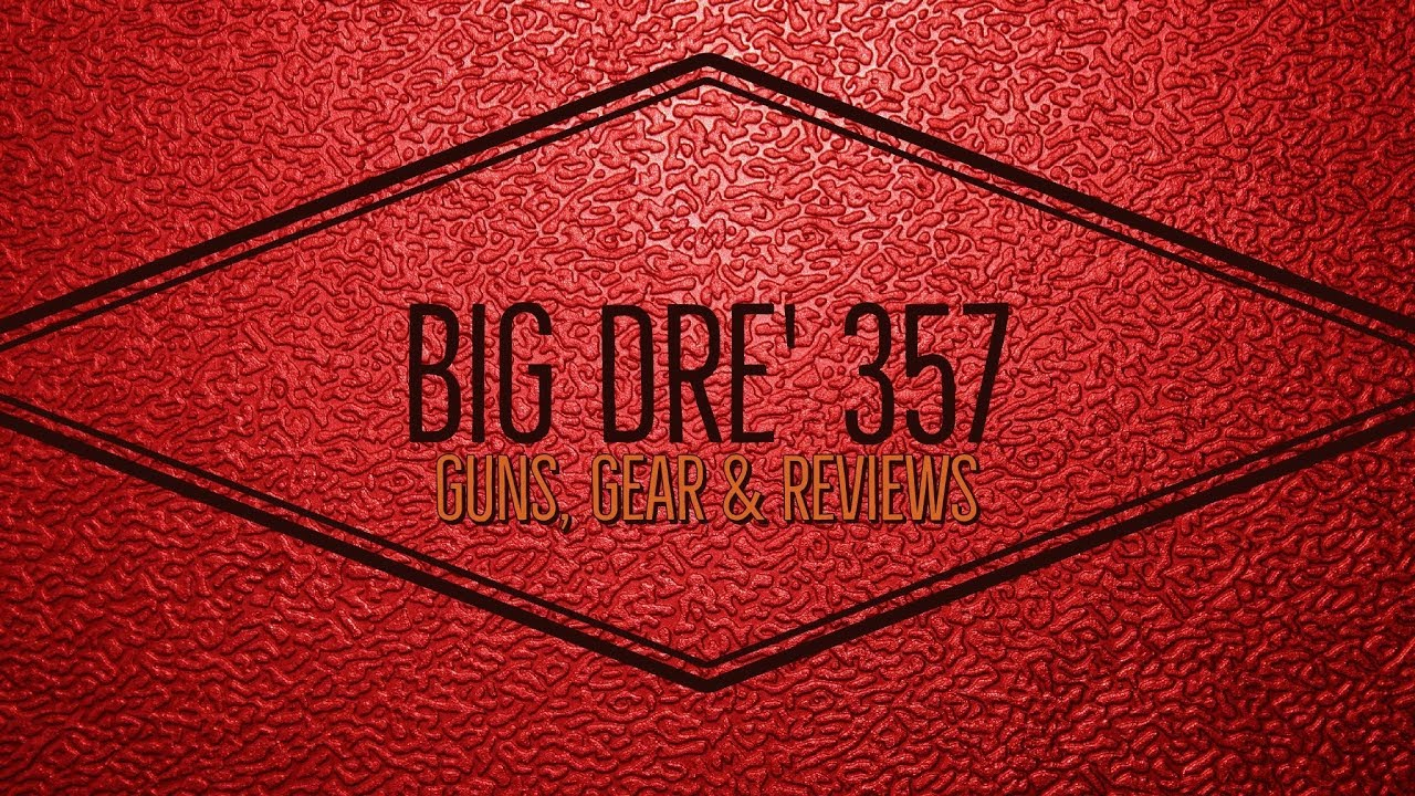 BigDre357 Guns, Gear and Reviews