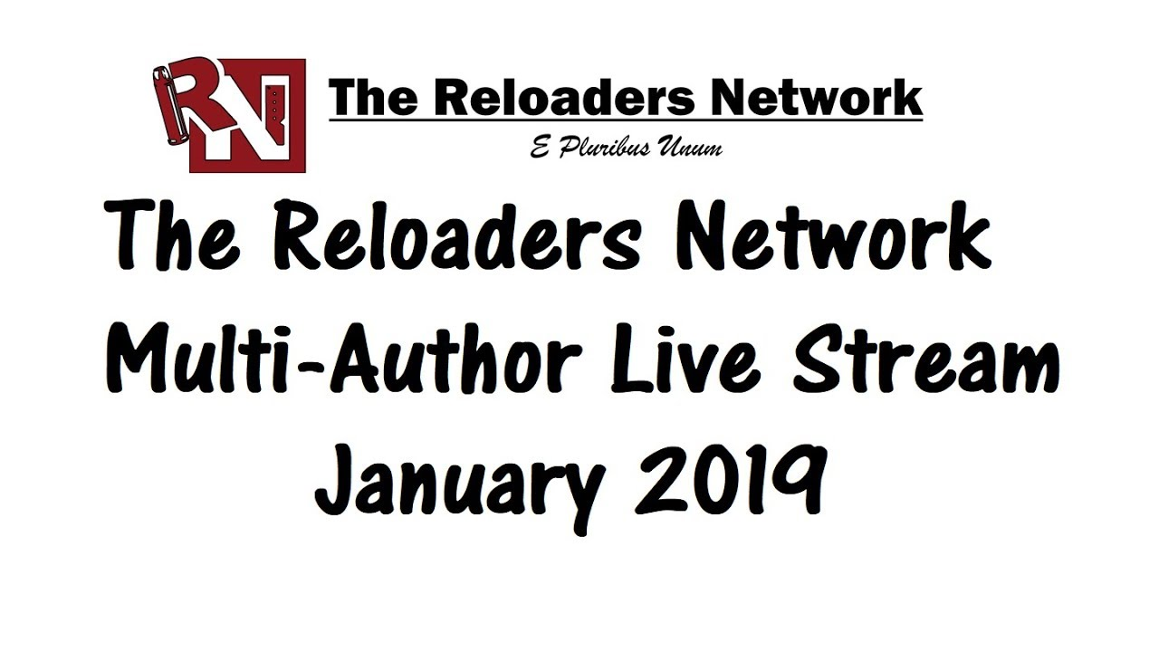 The Reloaders Network Multi-Author Live Stream - January 2019