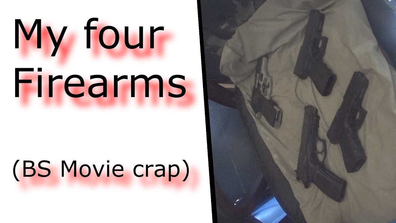 My four firearms (BS Movie crap) @RunNGunsNews