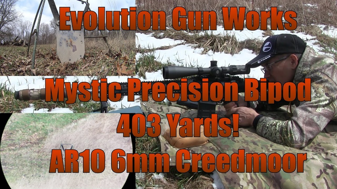 AR10 6mm Creedmoor Evolution Gun Works Mystic MPOD Bipod 1st Look 403 yards