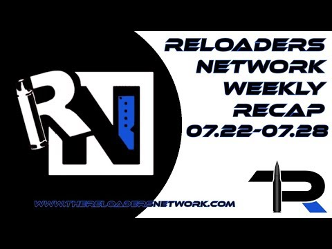 The Reloaders Network Weekly Recap 07.22-07.2818