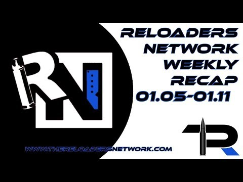 The Reloaders Network Weekly Recap 01.04-01.11