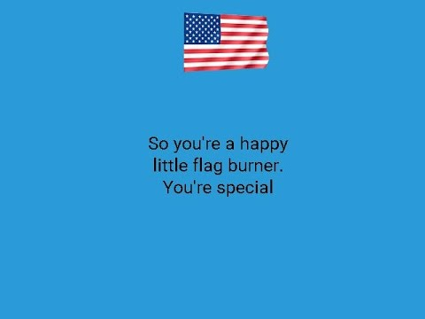 So you're burning the American Flag. You're special