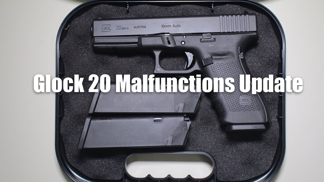 Glock 20 Malfunctions Update