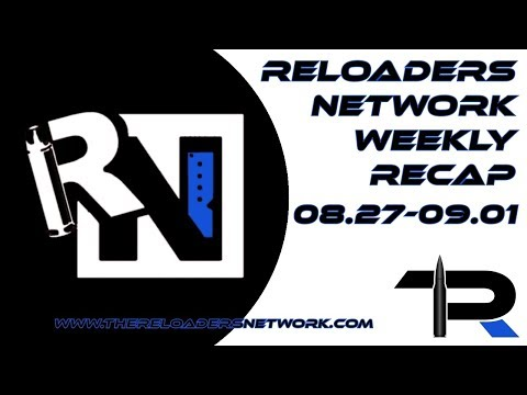 The Reloaders Network Weekly Recap 08.27-09.01