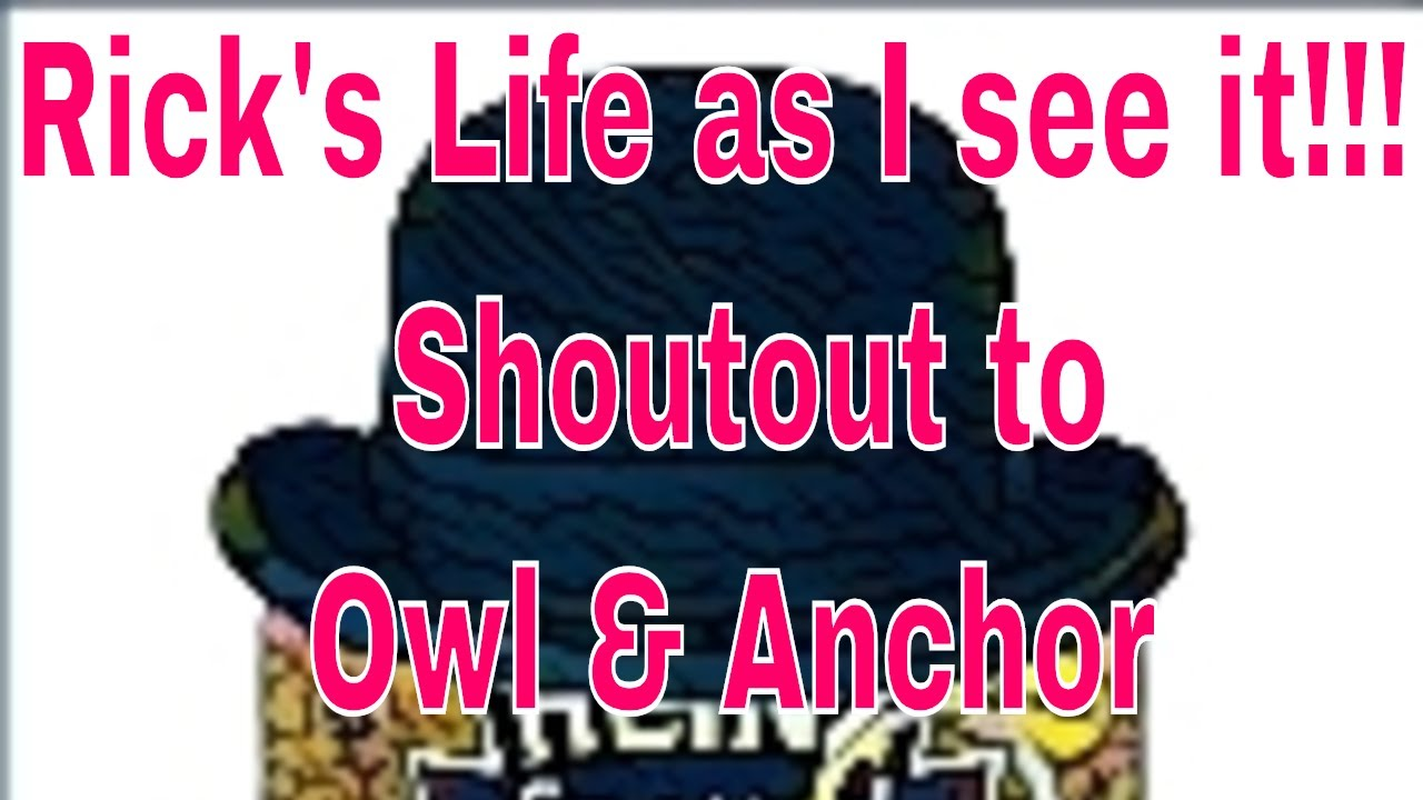 Rick's Life as I see it!!!  Shoutout to Owl & Anchor
