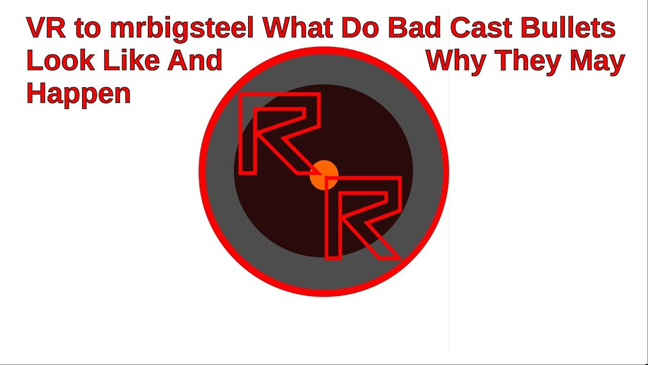 What do bad cast bullets look like and why they may happen a VR to mrbigsteel