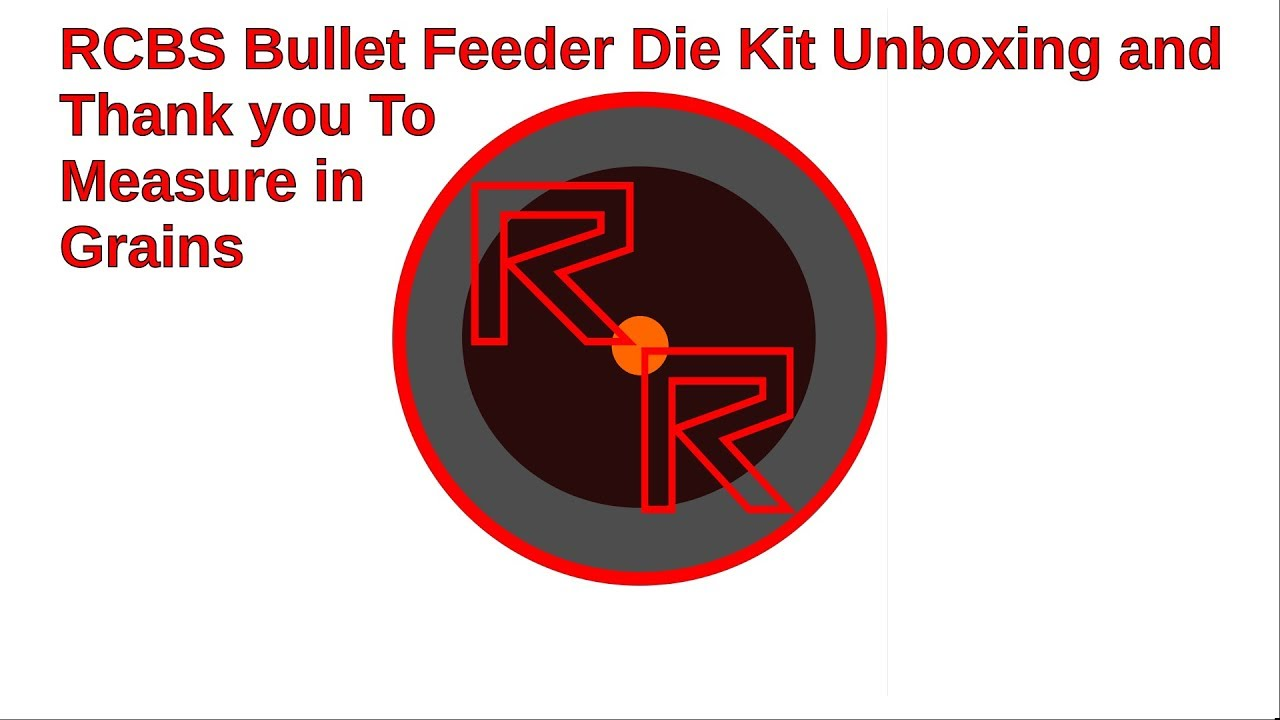 RCBS Bullet Feeder Die Kit Unboxing and Thank You to Measure in Grains