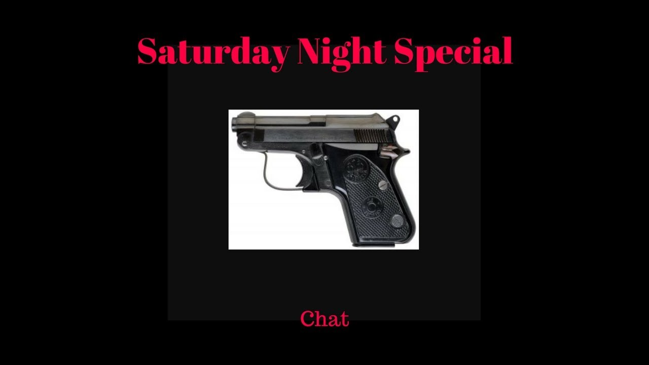 Saturday Night Special Chat - link on Gun Channels