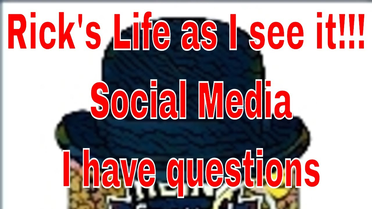 Rick's Life as I see it!!!  Live # 80 Social Media I have questions