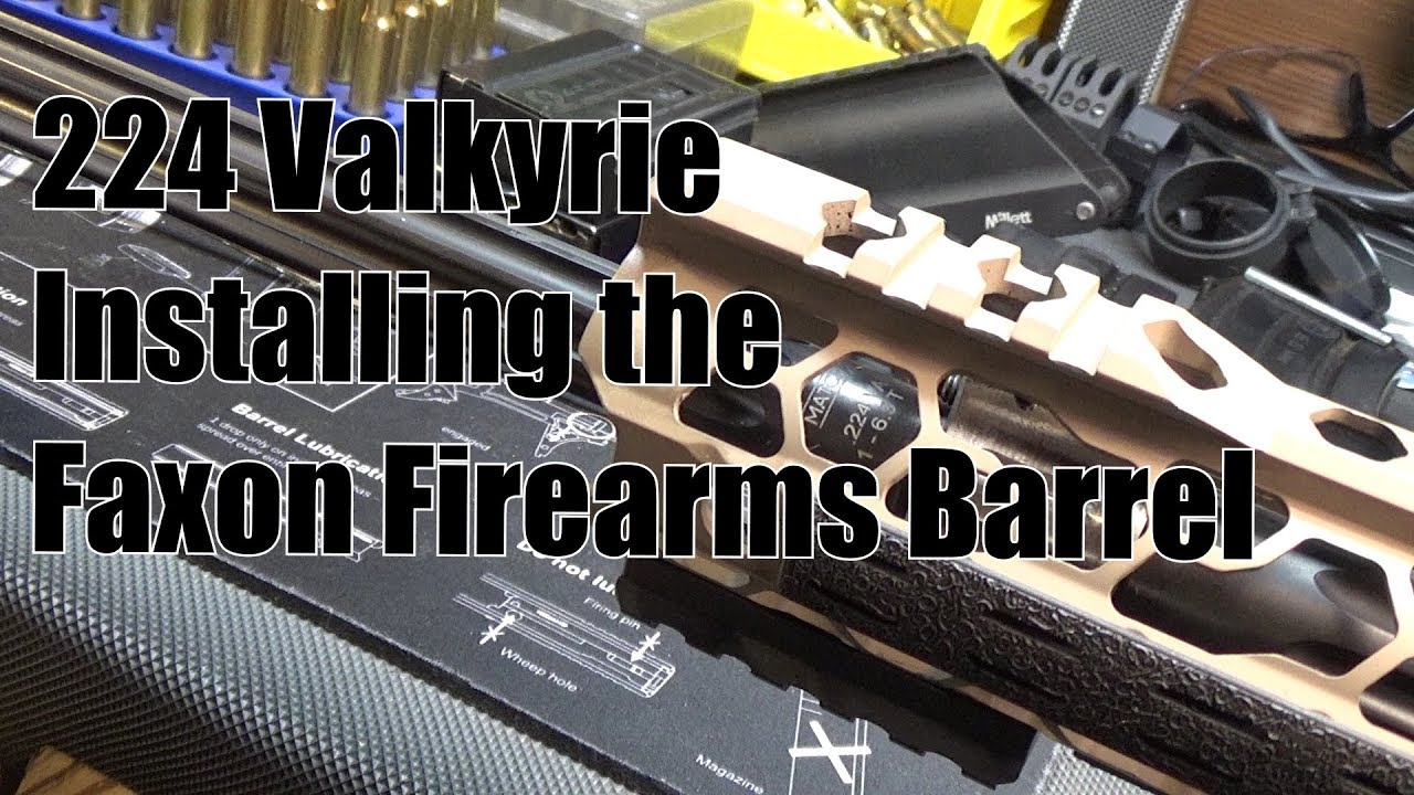 224 Valkyrie Step 2, Installing the Faxon Firearms Barrel, and Initial Load Tests