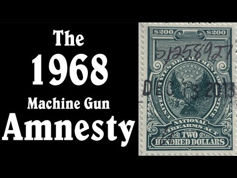 What You Didn't Know About the 1968 Machine Gun Amnesty