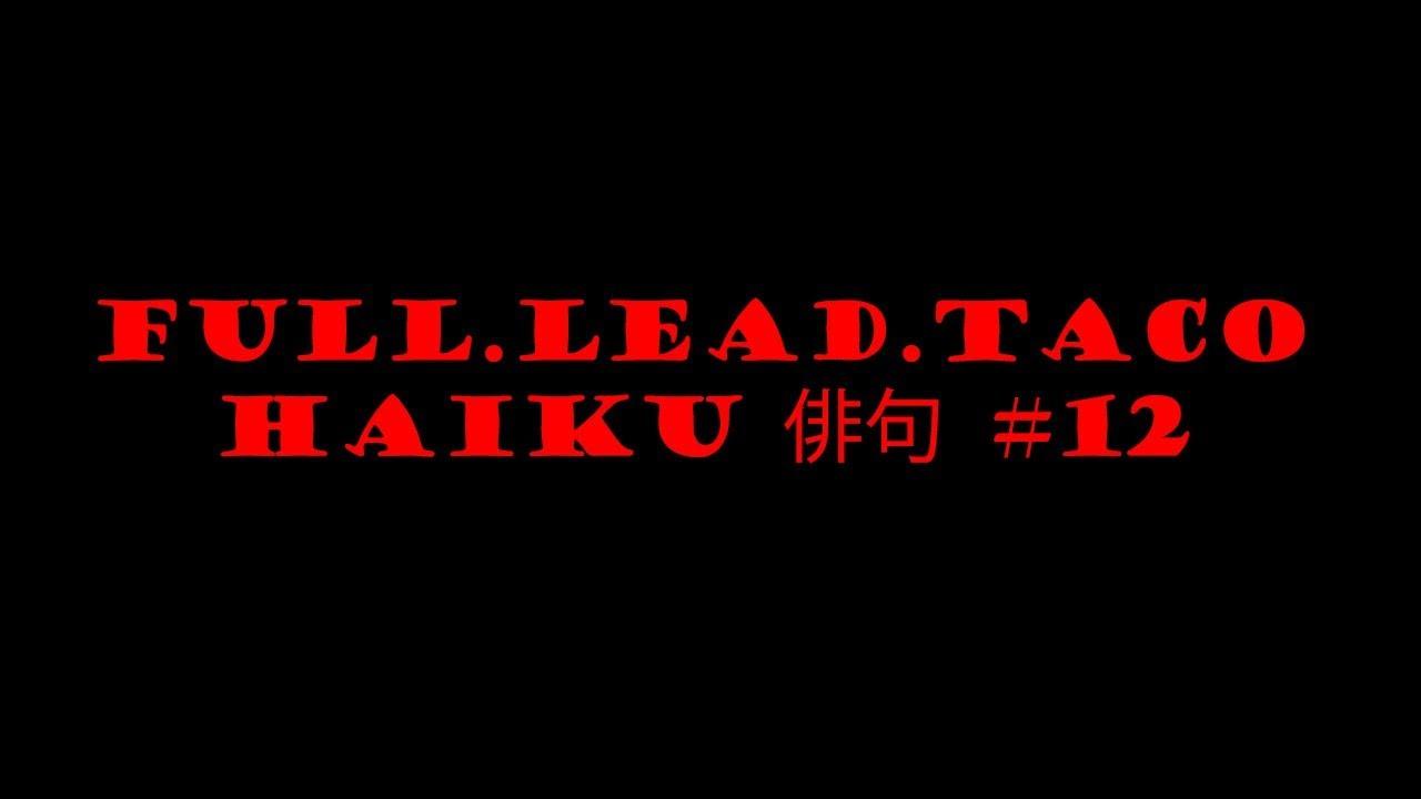 Full.Lead.Taco Haiku #12