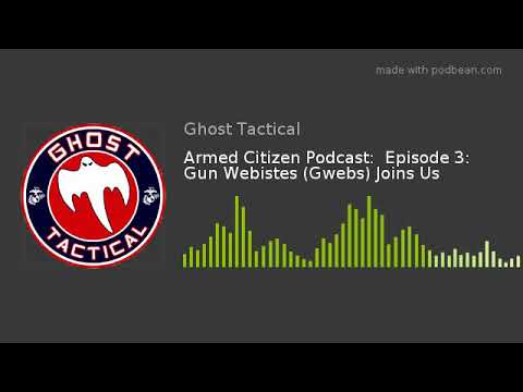 Armed Citizen Podcast:  Episode 3:  Gun Webistes (Gwebs) Joins Us