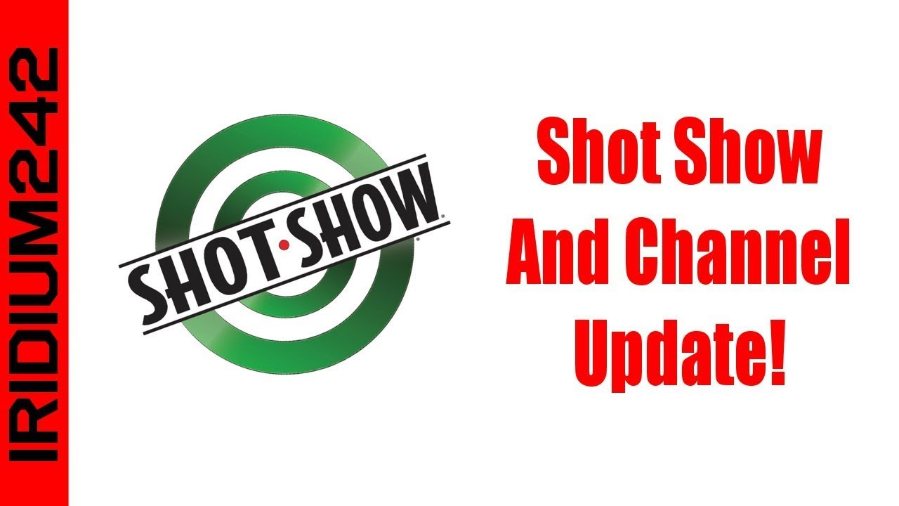 Shot Show 2019 And Channel Update!