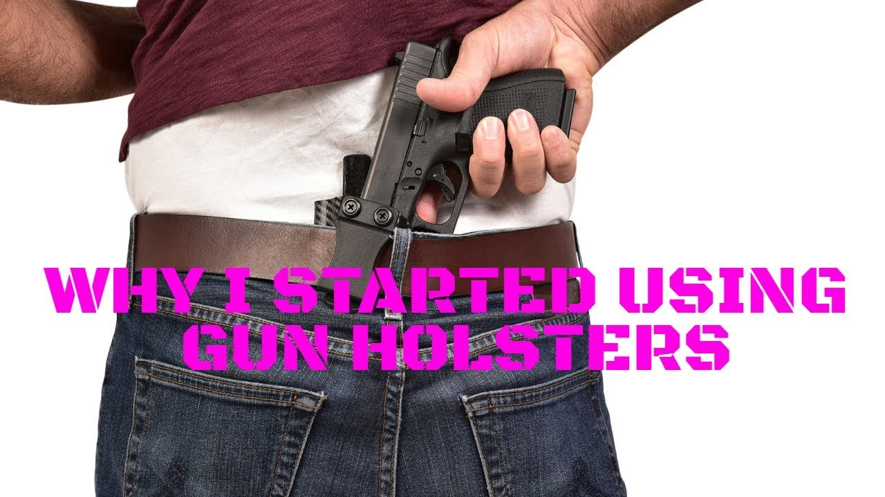 WHY DID I START USING GUN HOLSTERS?