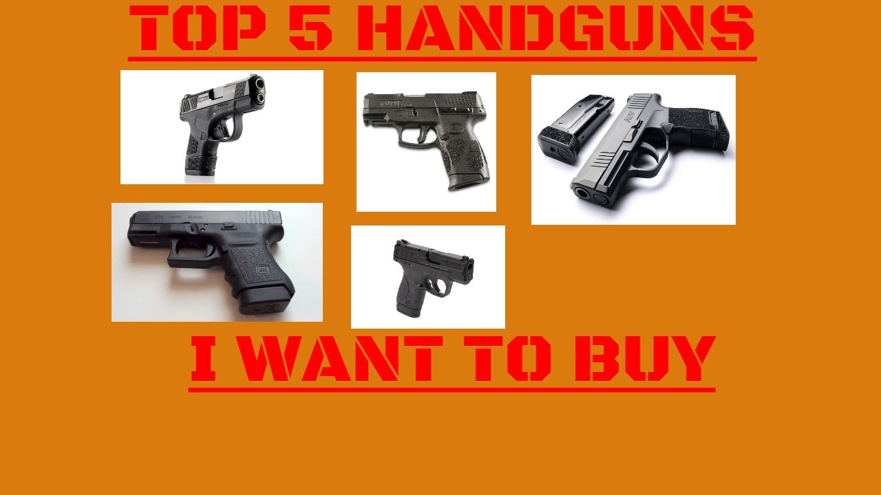 TOP 5 HANDGUNS THAT I WANT TO BUY