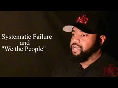We The People Part 1 of 4: Systematic Failure