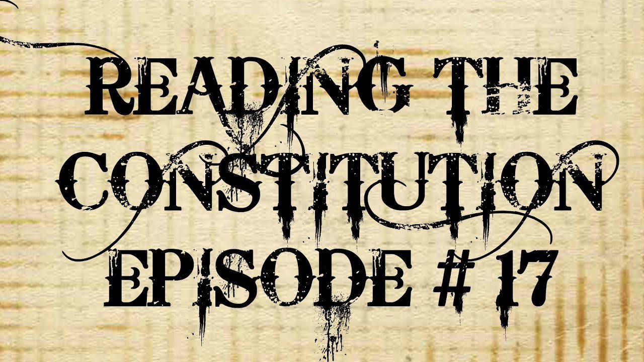 Reading the Constitution Ep #17
